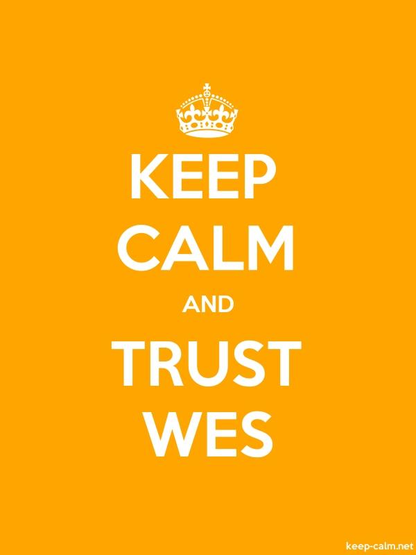 KEEP CALM AND TRUST WES - white/orange - Default (600x800)