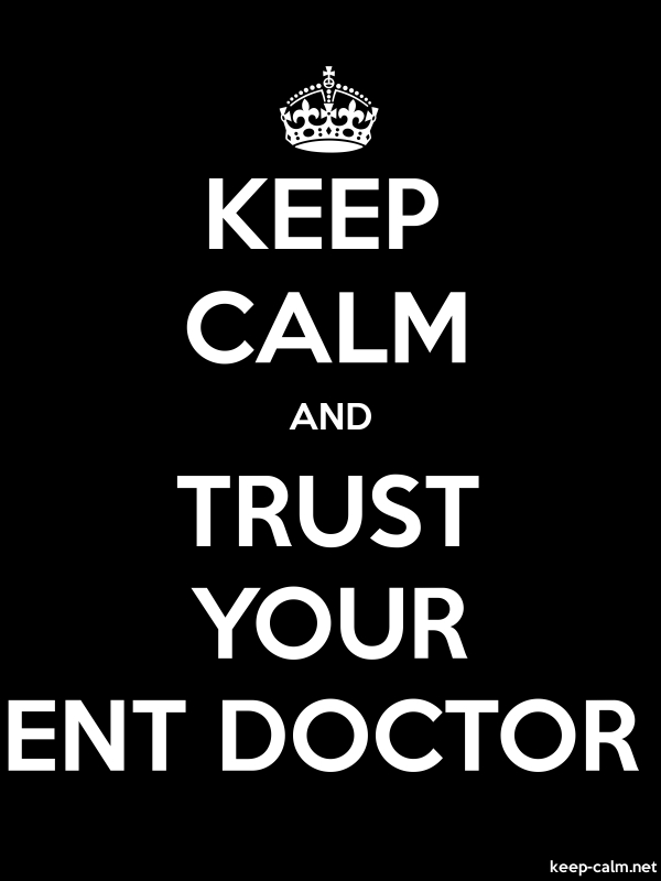 KEEP CALM AND TRUST YOUR ENT DOCTOR - white/black - Default (600x800)