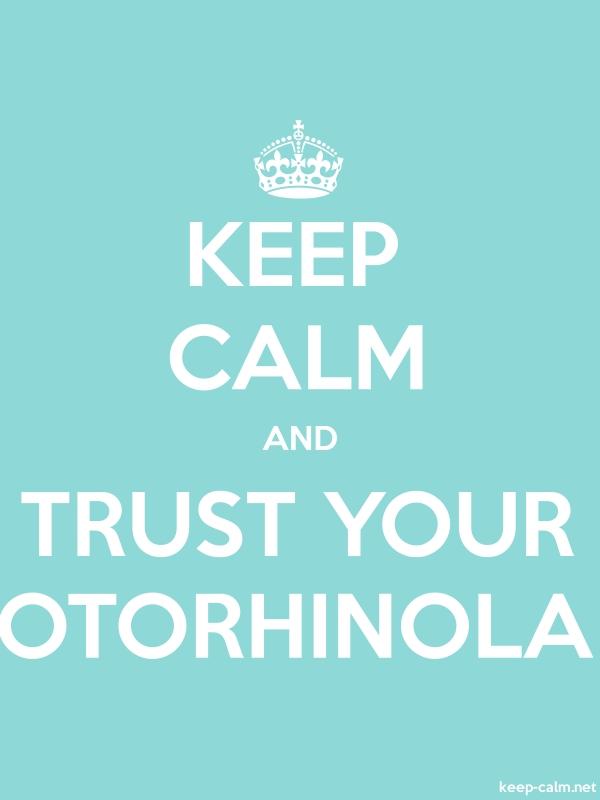 KEEP CALM AND TRUST YOUR OTORHINOLA - white/lightblue - Default (600x800)