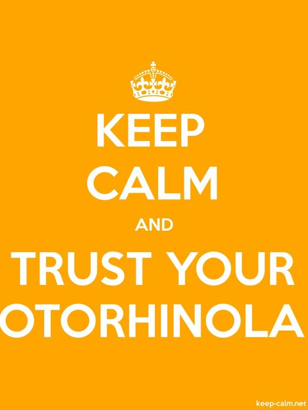 KEEP CALM AND TRUST YOUR OTORHINOLA - white/orange - Default (600x800)