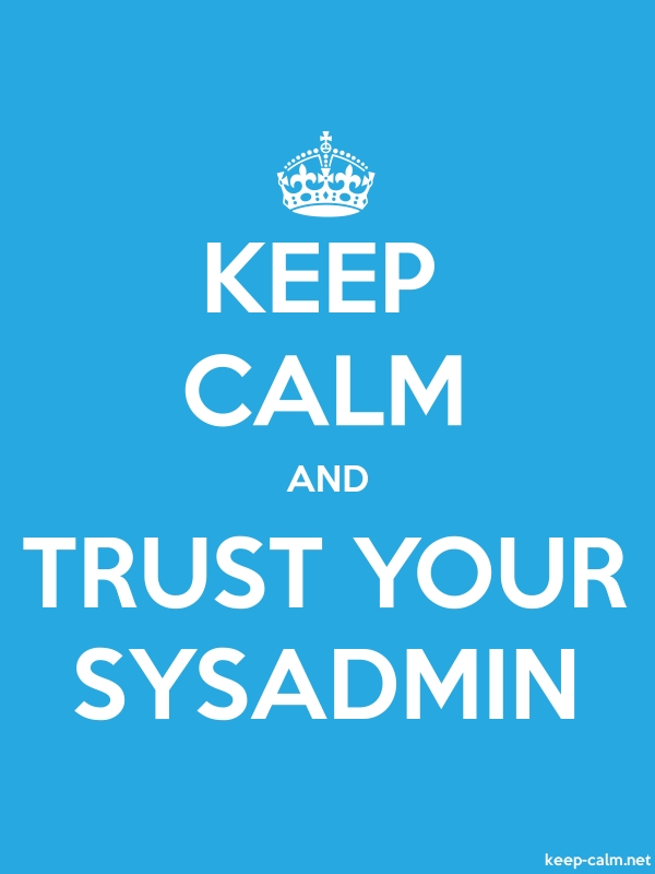 KEEP CALM AND TRUST YOUR SYSADMIN - white/blue - Default (600x800)
