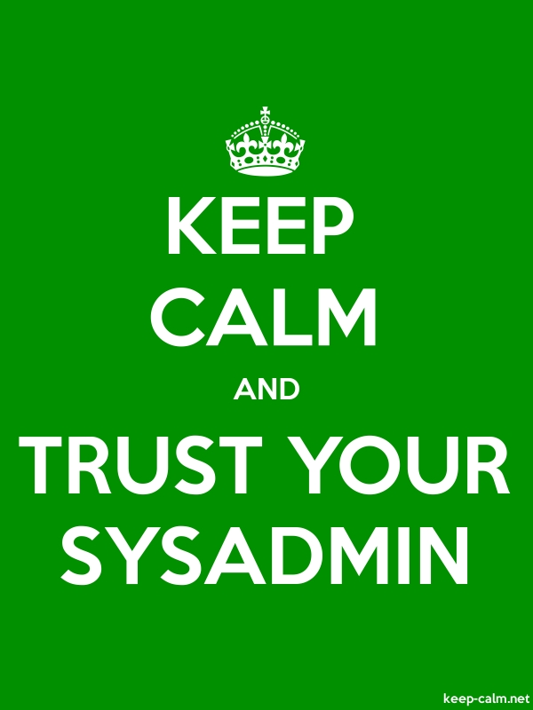 KEEP CALM AND TRUST YOUR SYSADMIN - white/green - Default (600x800)