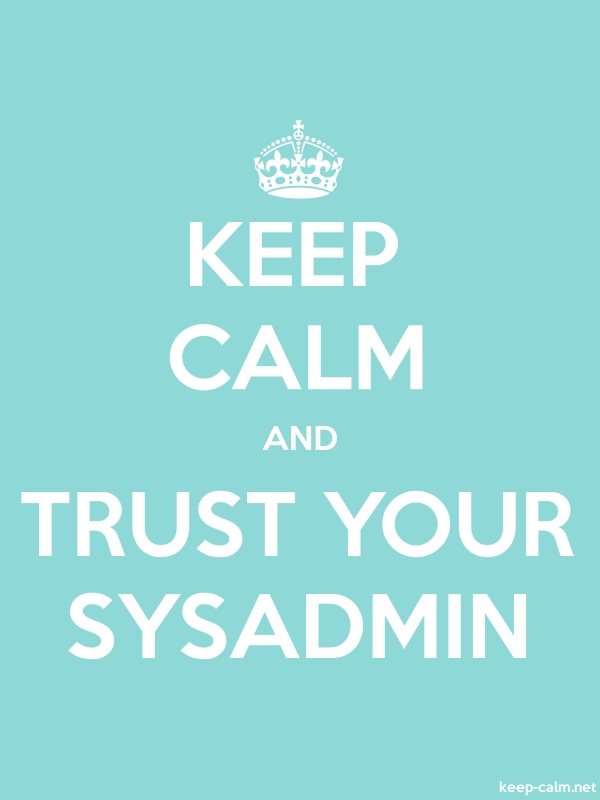 KEEP CALM AND TRUST YOUR SYSADMIN - white/lightblue - Default (600x800)