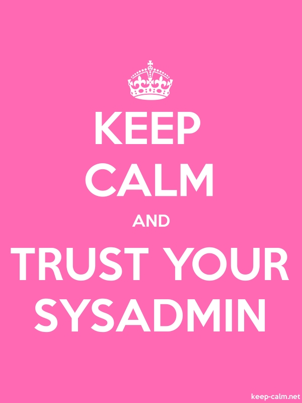 KEEP CALM AND TRUST YOUR SYSADMIN - white/pink - Default (600x800)