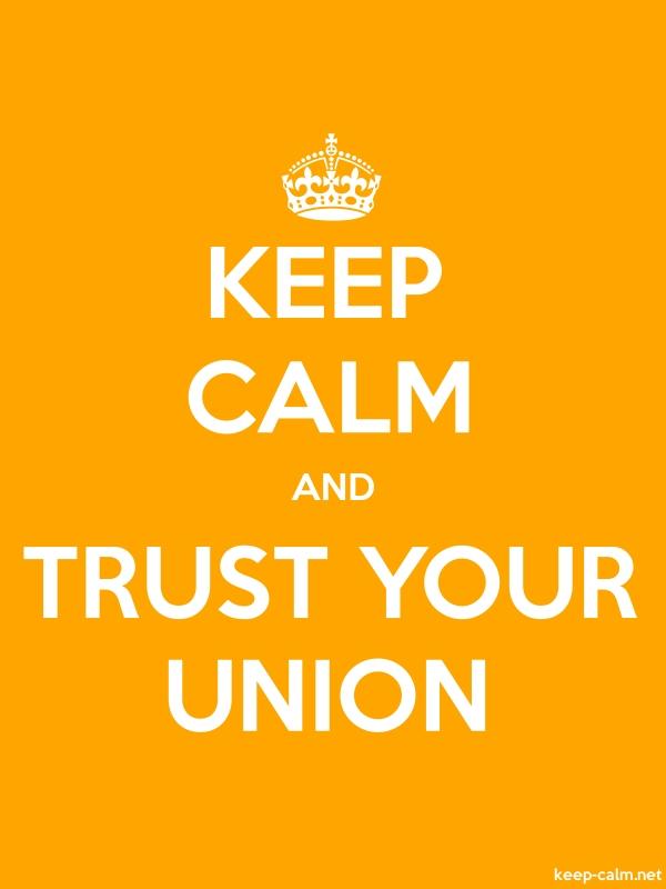 KEEP CALM AND TRUST YOUR UNION - white/orange - Default (600x800)
