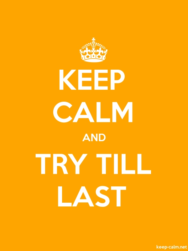 KEEP CALM AND TRY TILL LAST - white/orange - Default (600x800)
