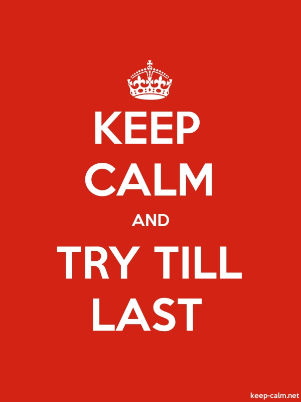 KEEP CALM AND TRY TILL LAST - white/red - Default (600x800)