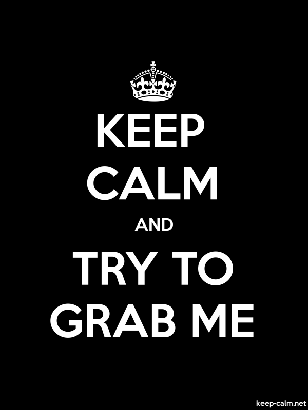 KEEP CALM AND TRY TO GRAB ME - white/black - Default (600x800)