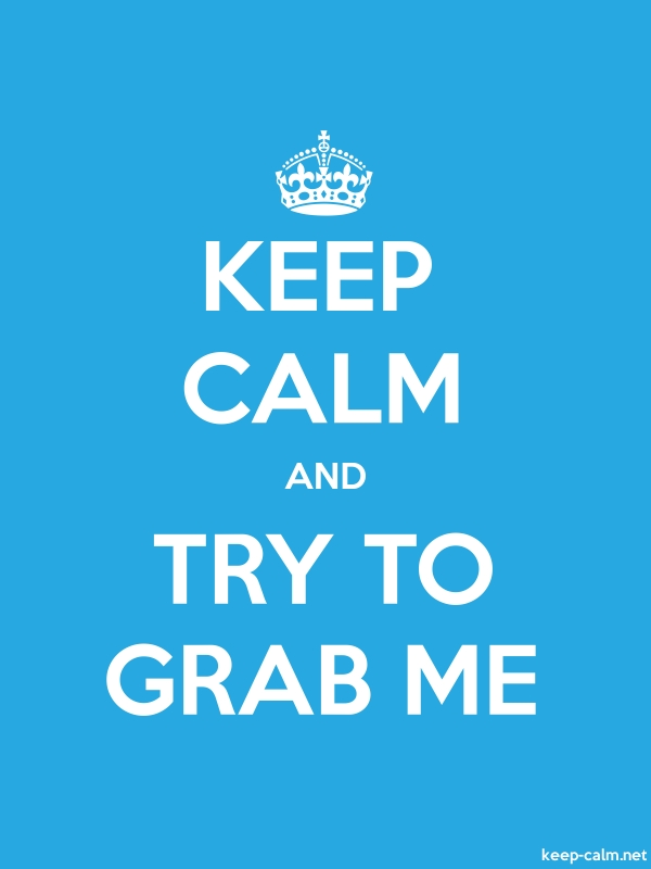 KEEP CALM AND TRY TO GRAB ME - white/blue - Default (600x800)