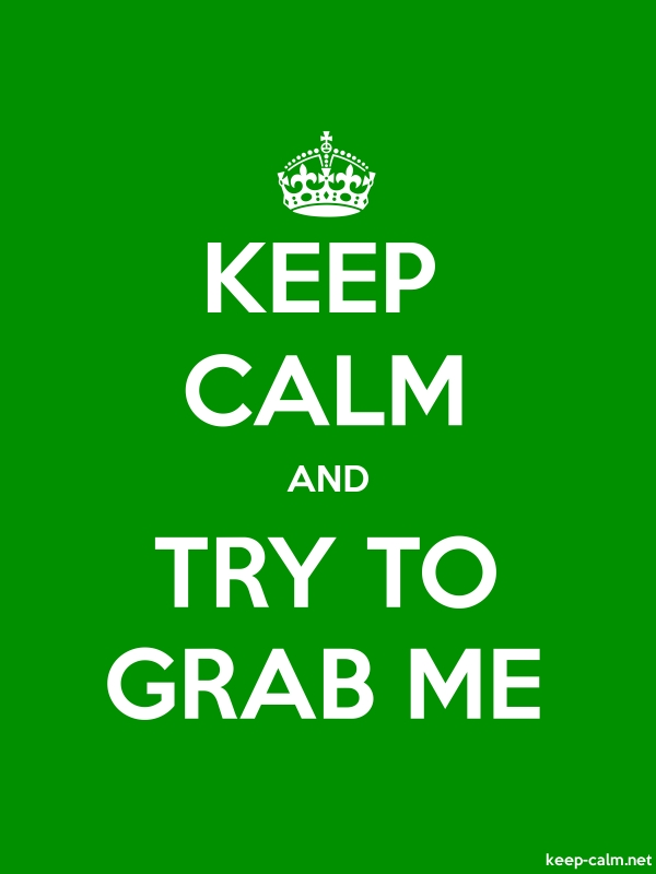 KEEP CALM AND TRY TO GRAB ME - white/green - Default (600x800)