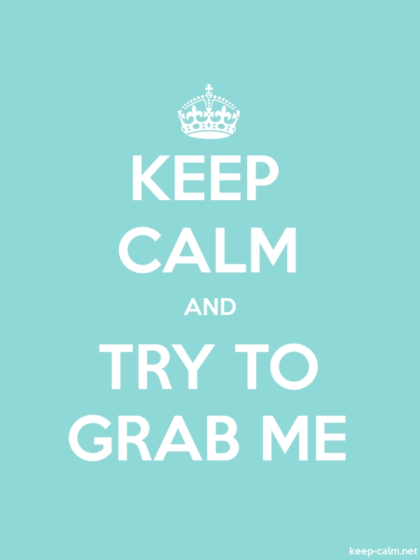 KEEP CALM AND TRY TO GRAB ME - white/lightblue - Default (600x800)