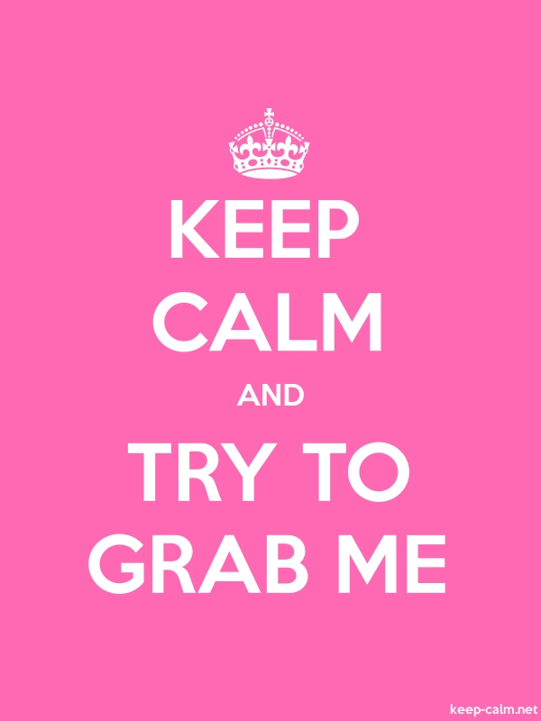 KEEP CALM AND TRY TO GRAB ME - white/pink - Default (600x800)