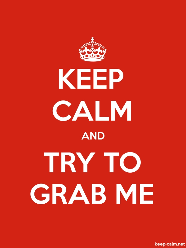 KEEP CALM AND TRY TO GRAB ME - white/red - Default (600x800)