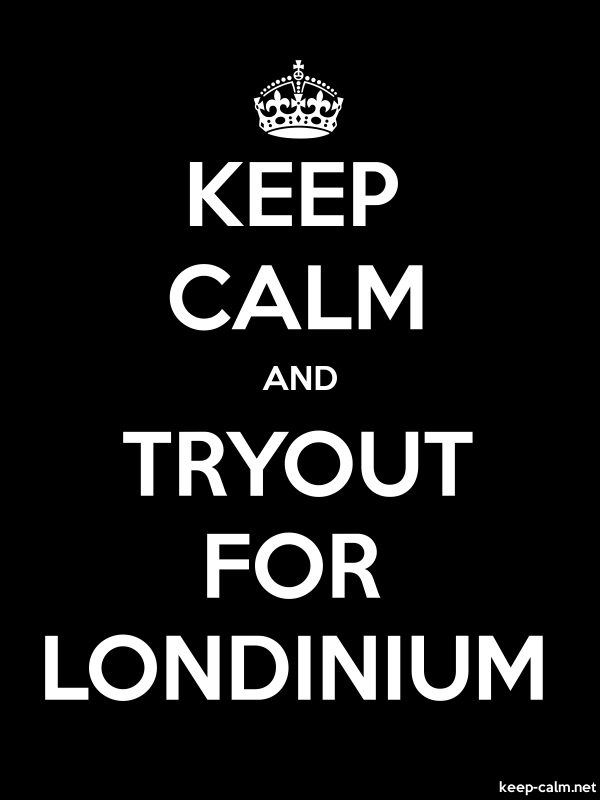 KEEP CALM AND TRYOUT FOR LONDINIUM - white/black - Default (600x800)