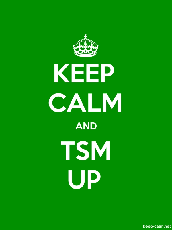 KEEP CALM AND TSM UP - white/green - Default (600x800)