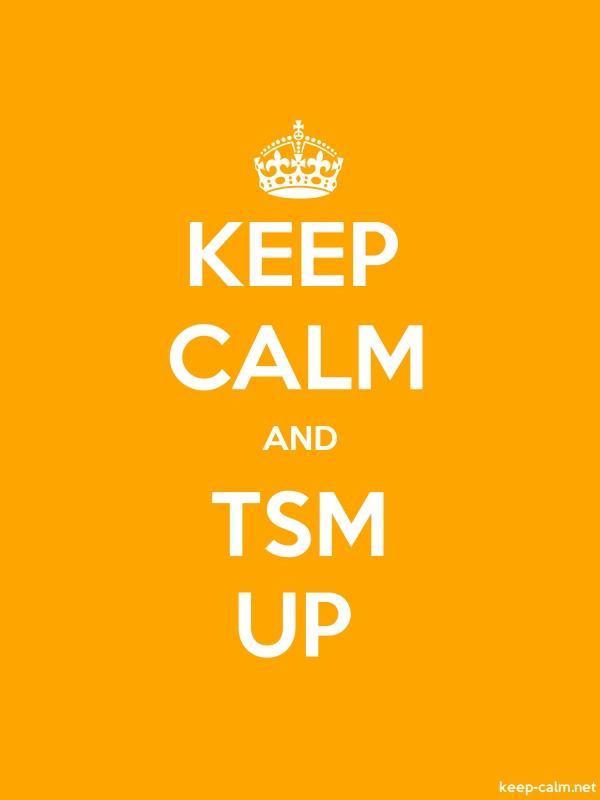 KEEP CALM AND TSM UP - white/orange - Default (600x800)