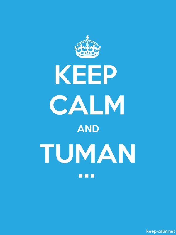 KEEP CALM AND TUMAN ... - white/blue - Default (600x800)