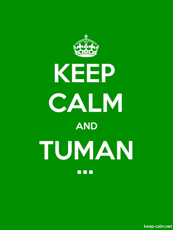 KEEP CALM AND TUMAN ... - white/green - Default (600x800)