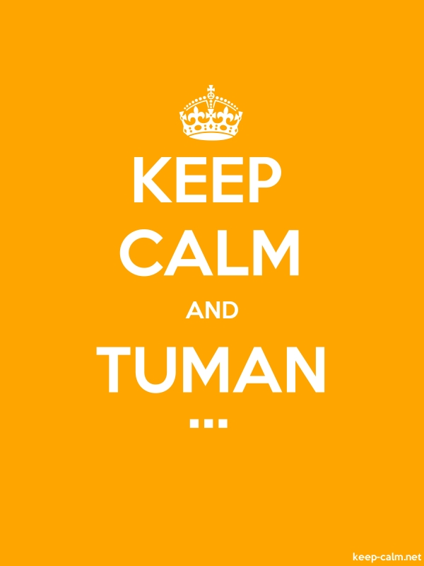 KEEP CALM AND TUMAN ... - white/orange - Default (600x800)