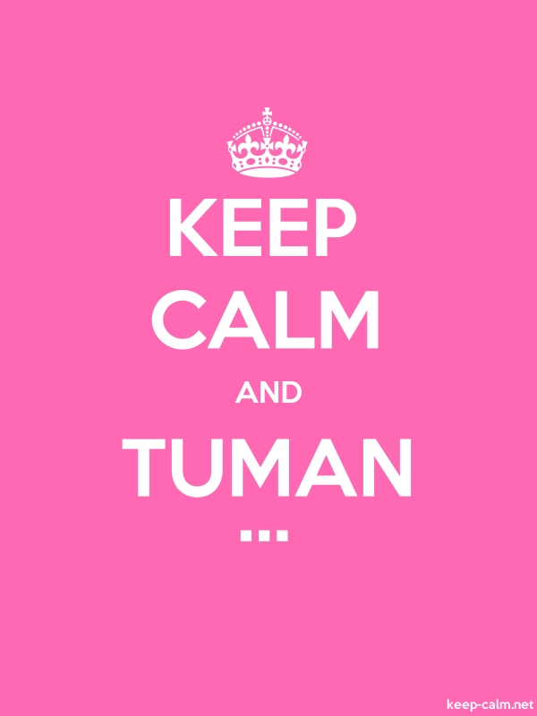 KEEP CALM AND TUMAN ... - white/pink - Default (600x800)
