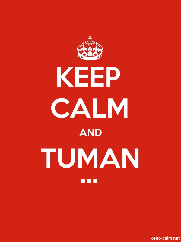 KEEP CALM AND TUMAN ... - white/red - Default (600x800)