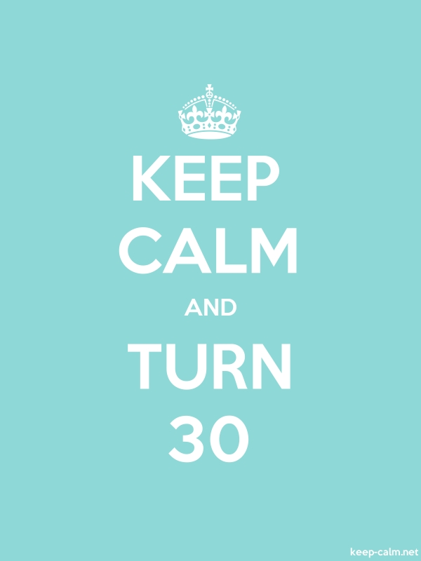 KEEP CALM AND TURN 30 - white/lightblue - Default (600x800)