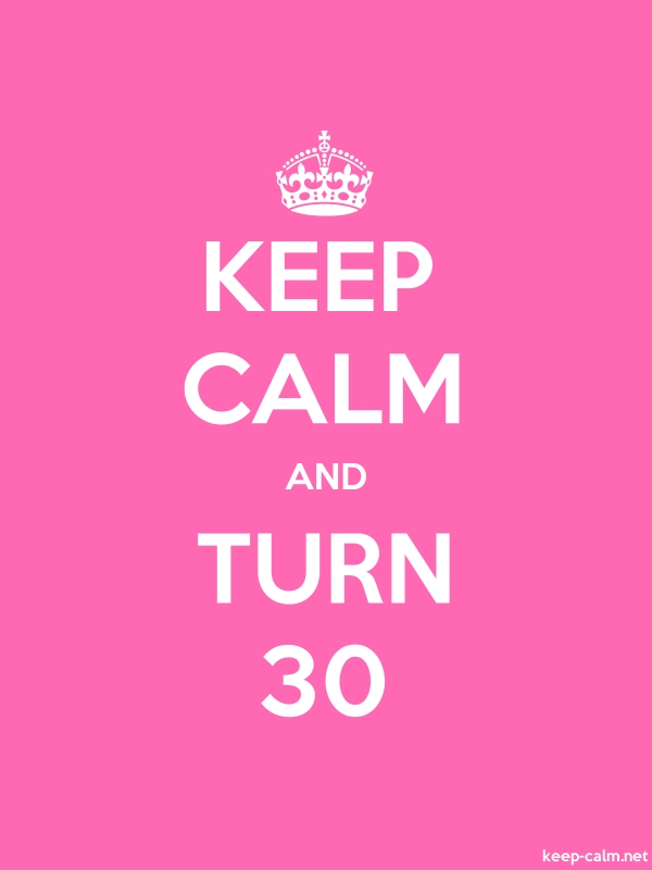 KEEP CALM AND TURN 30 - white/pink - Default (600x800)