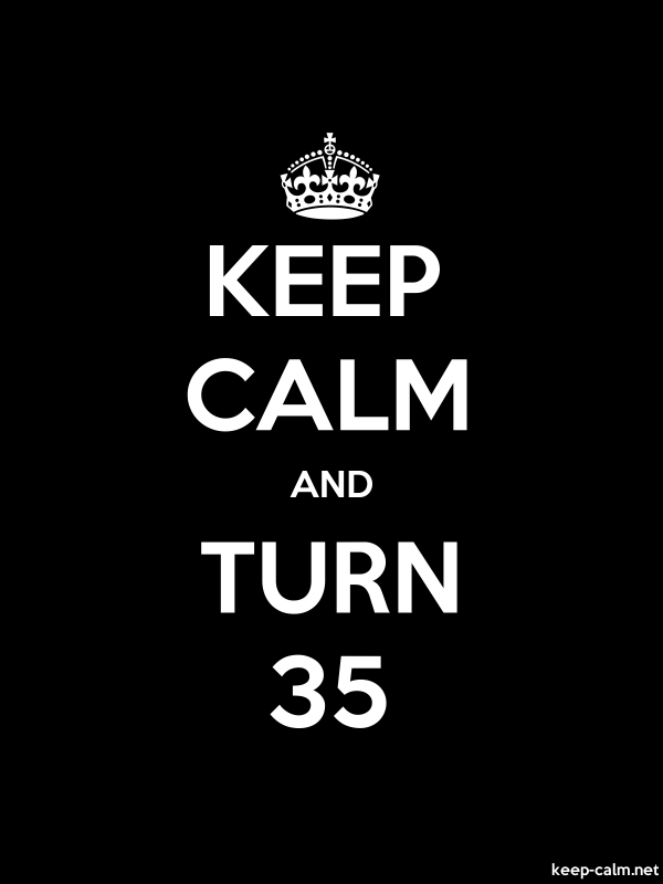 KEEP CALM AND TURN 35 - white/black - Default (600x800)