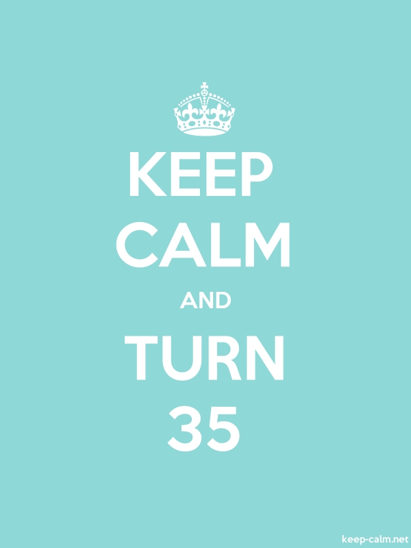 KEEP CALM AND TURN 35 - white/lightblue - Default (600x800)