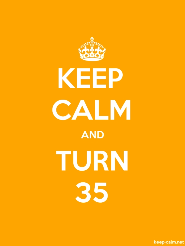 KEEP CALM AND TURN 35 - white/orange - Default (600x800)