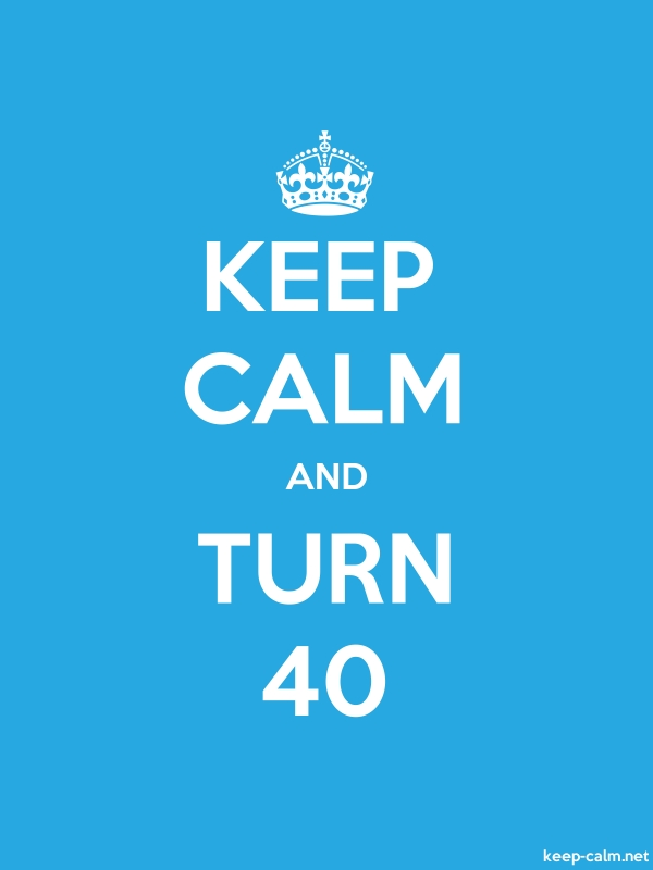 KEEP CALM AND TURN 40 - white/blue - Default (600x800)