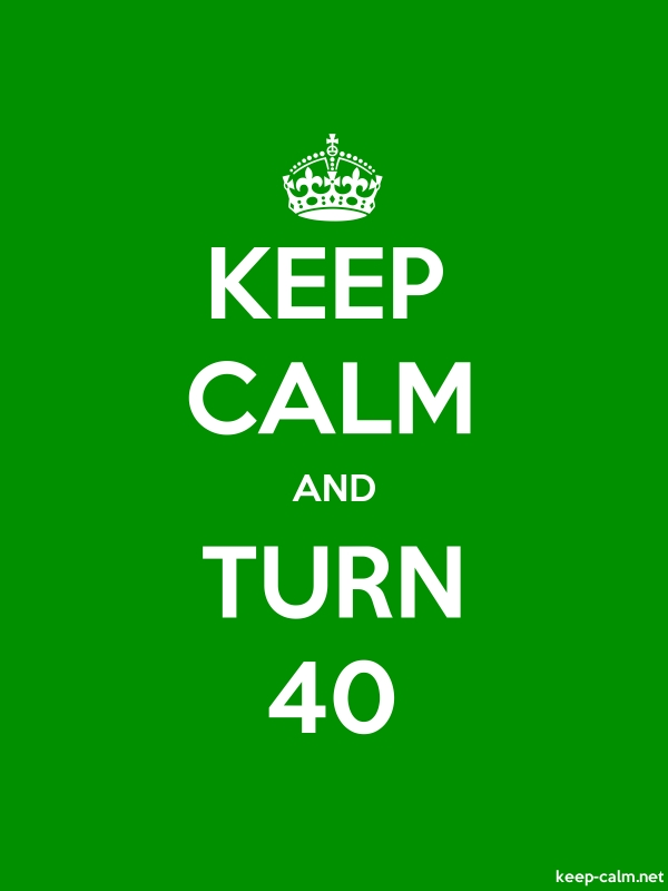 KEEP CALM AND TURN 40 - white/green - Default (600x800)