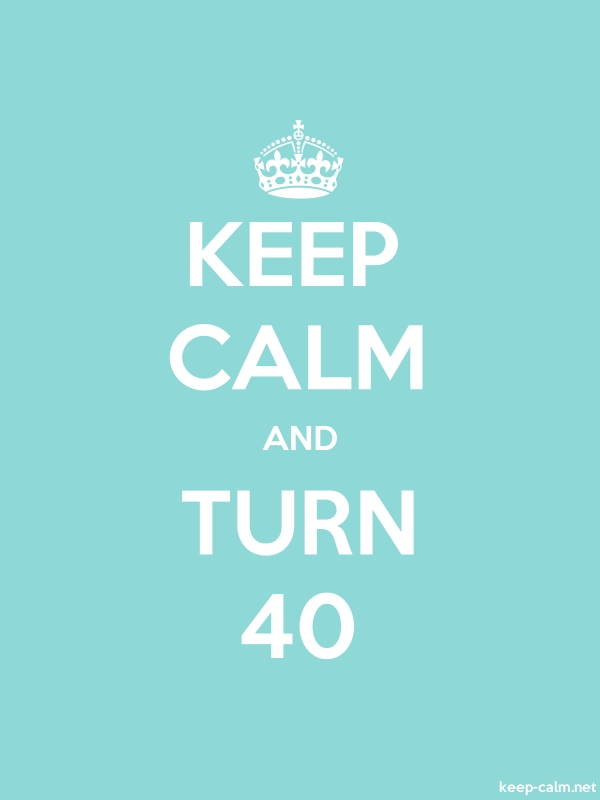 KEEP CALM AND TURN 40 - white/lightblue - Default (600x800)