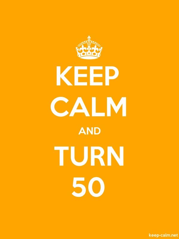 KEEP CALM AND TURN 50 - white/orange - Default (600x800)