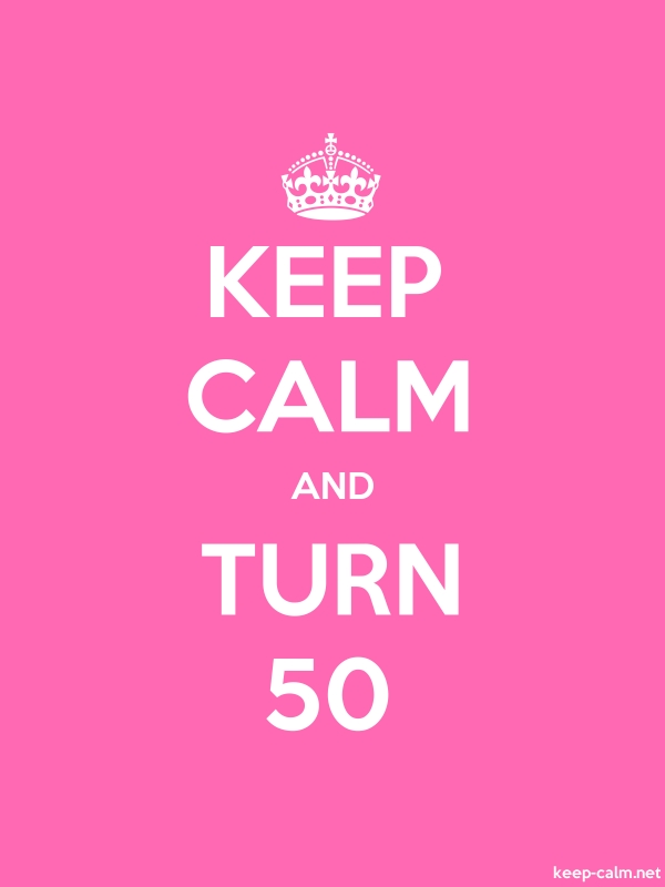 KEEP CALM AND TURN 50 - white/pink - Default (600x800)