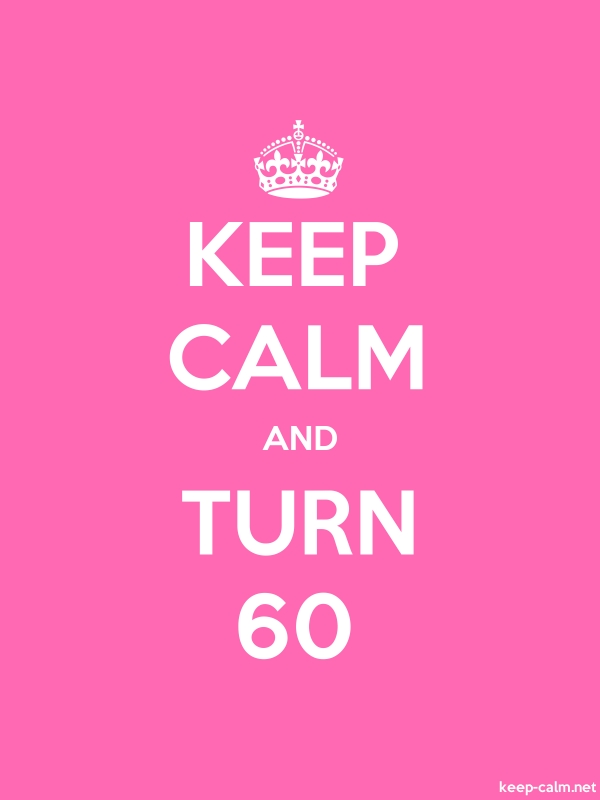 KEEP CALM AND TURN 60 - white/pink - Default (600x800)