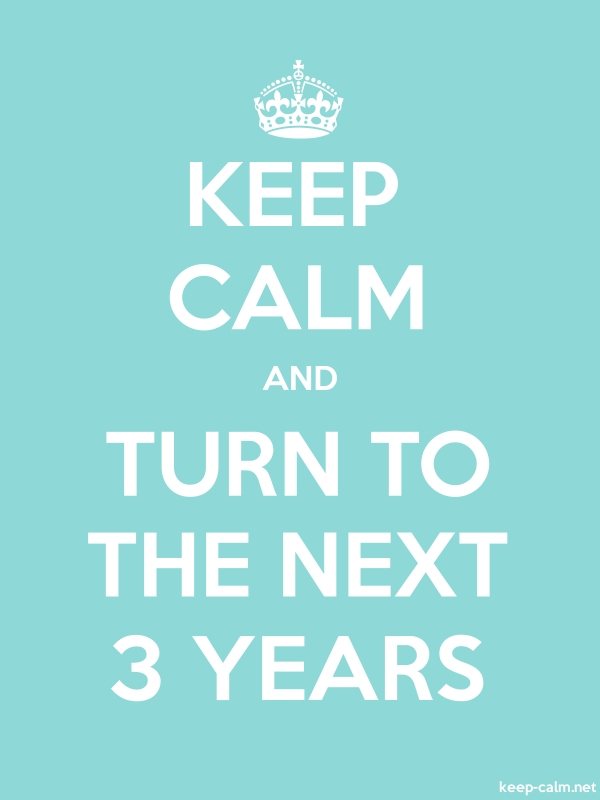 KEEP CALM AND TURN TO THE NEXT 3 YEARS - white/lightblue - Default (600x800)