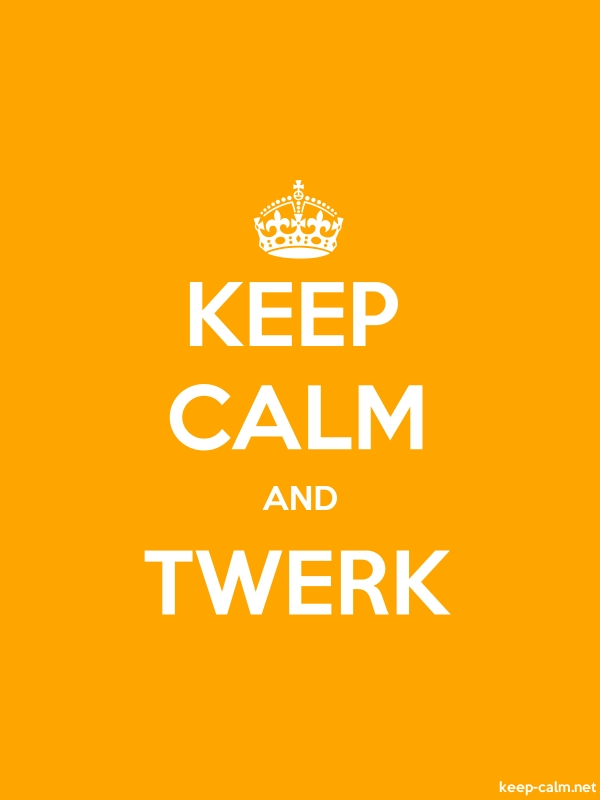 KEEP CALM AND TWERK - white/orange - Default (600x800)