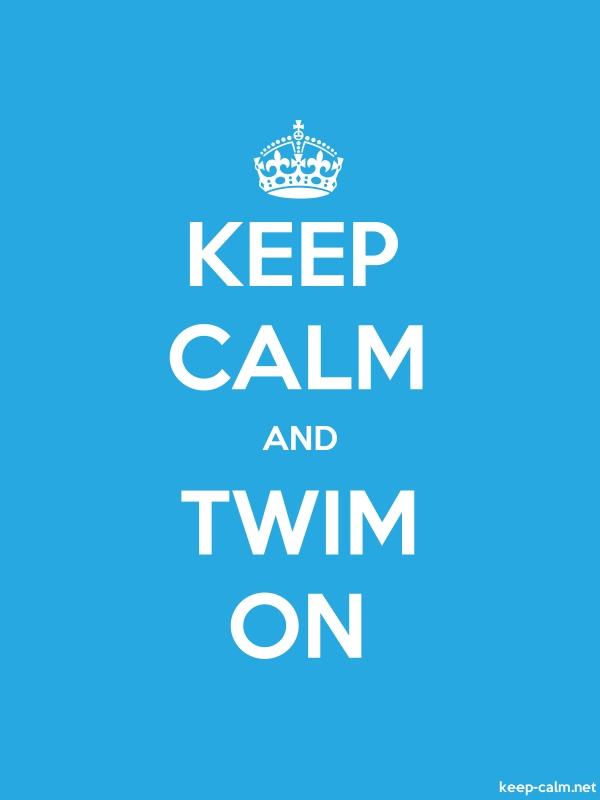 KEEP CALM AND TWIM ON - white/blue - Default (600x800)