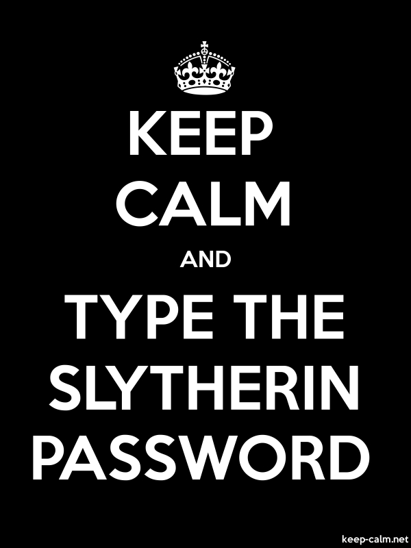 KEEP CALM AND TYPE THE SLYTHERIN PASSWORD - white/black - Default (600x800)