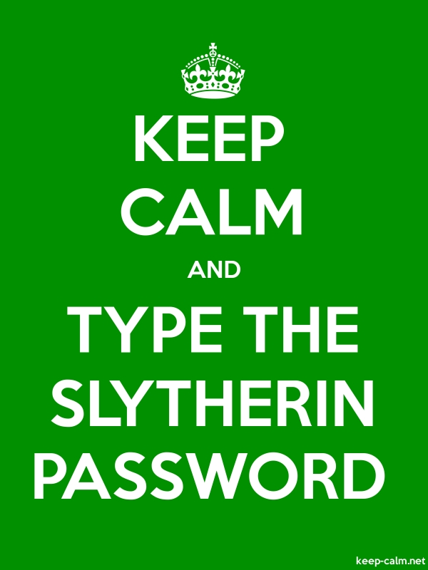 KEEP CALM AND TYPE THE SLYTHERIN PASSWORD - white/green - Default (600x800)