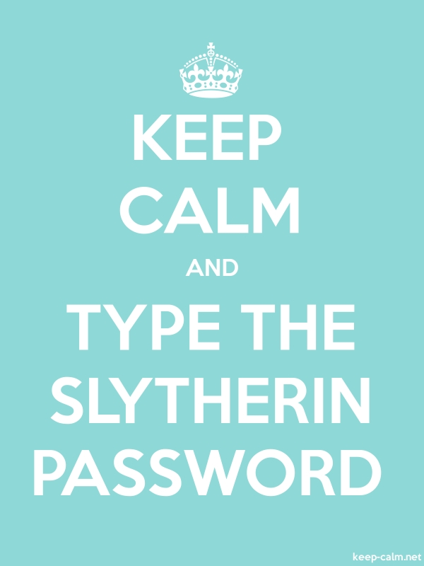 KEEP CALM AND TYPE THE SLYTHERIN PASSWORD - white/lightblue - Default (600x800)