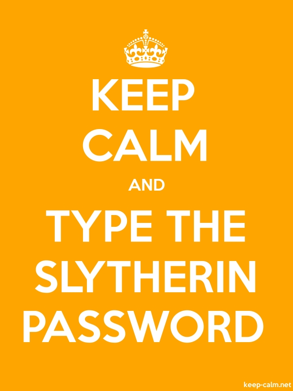 KEEP CALM AND TYPE THE SLYTHERIN PASSWORD - white/orange - Default (600x800)