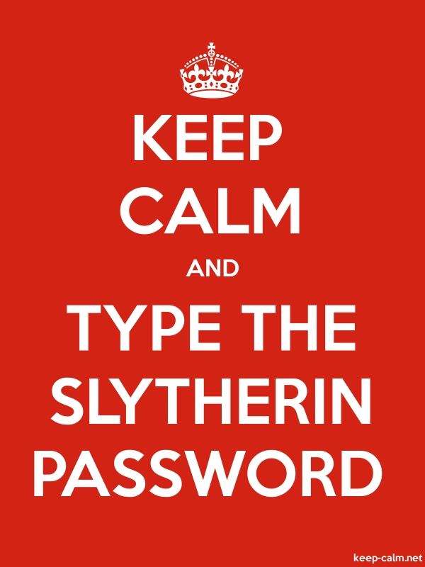 KEEP CALM AND TYPE THE SLYTHERIN PASSWORD - white/red - Default (600x800)