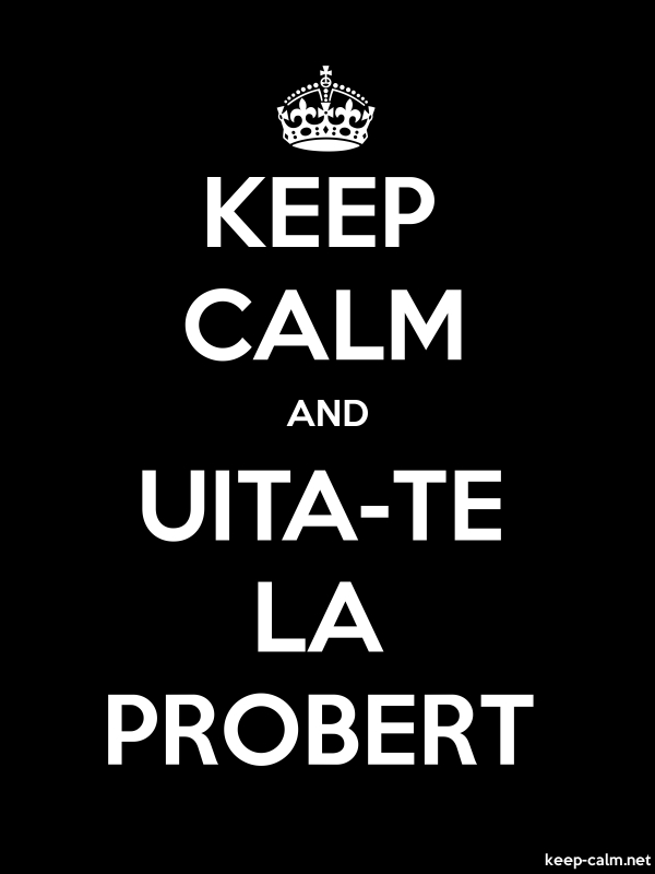 KEEP CALM AND UITA-TE LA PROBERT - white/black - Default (600x800)