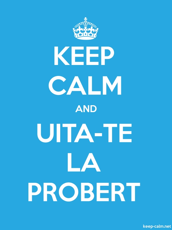 KEEP CALM AND UITA-TE LA PROBERT - white/blue - Default (600x800)