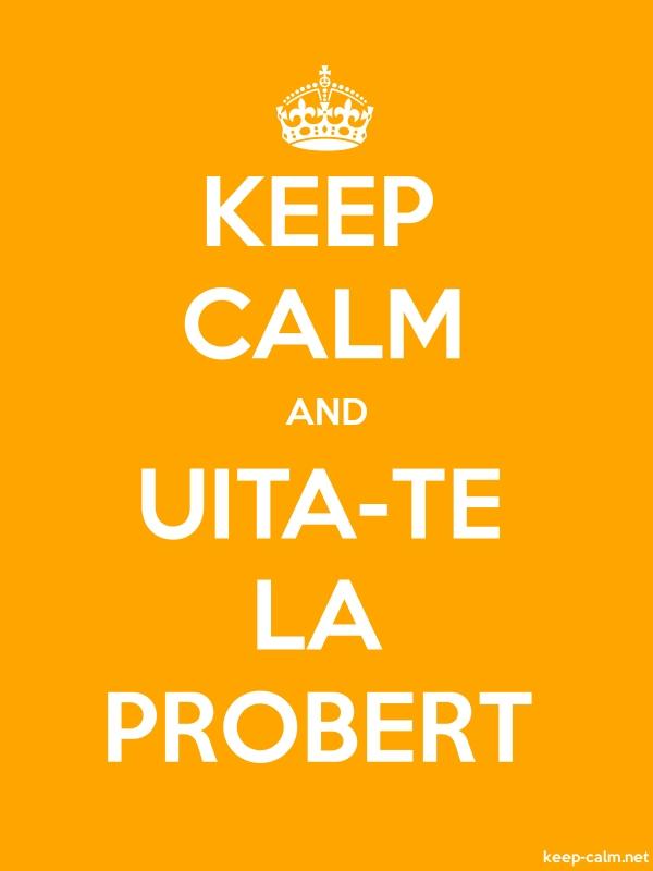 KEEP CALM AND UITA-TE LA PROBERT - white/orange - Default (600x800)