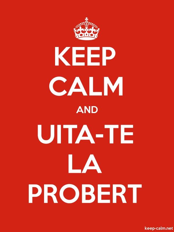 KEEP CALM AND UITA-TE LA PROBERT - white/red - Default (600x800)