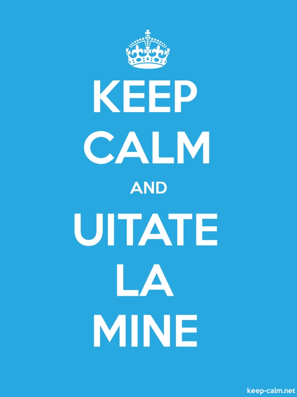 KEEP CALM AND UITATE LA MINE - white/blue - Default (600x800)