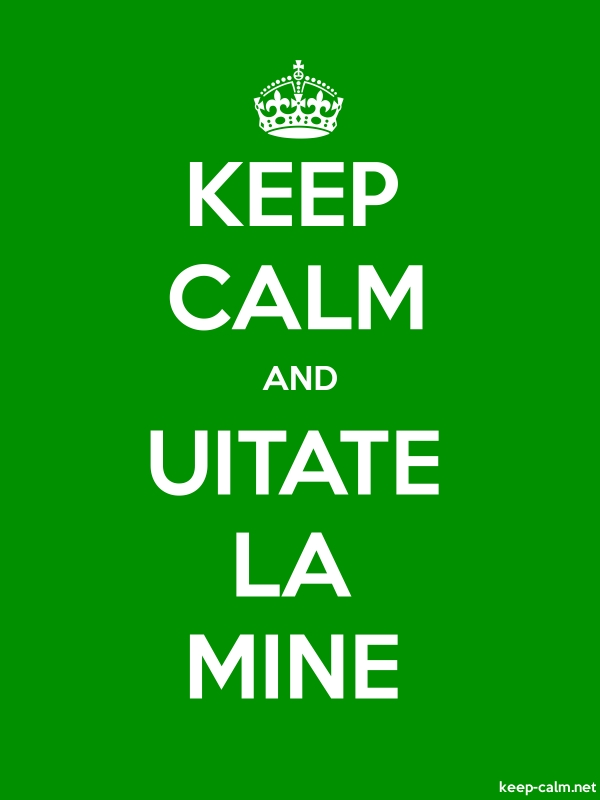 KEEP CALM AND UITATE LA MINE - white/green - Default (600x800)